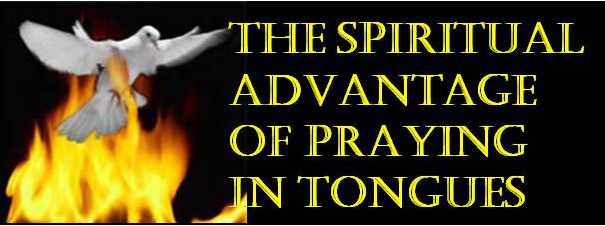Holy Spirit: The Spiritual Advantage of Praying in tongues ...
